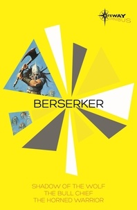 Robert Holdstock - Berserker SF Gateway Omnibus - The Shadow of the Wolf, The Bull Chief, The Horned Warrior.
