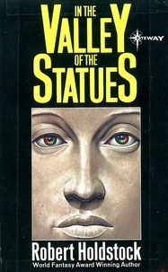 Robert Holdstock - In the Valley of the Statues: And Other Stories.