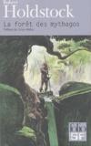 Robert Holdstock - La forêt des Mythagos Tome 1 : La forêt des mythagos.