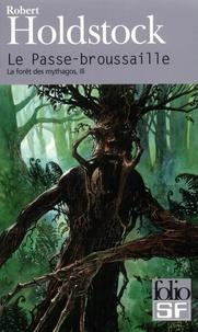 Robert Holdstock - La forêt des Mythagos Tome 3 : Le Passe-broussaille.
