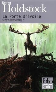 Robert Holdstock - La forêt des Mythagos Tome 4 : La Porte d'ivoire - Suivi de La femme des neiges.