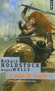 Robert Holdstock et Angus Wells - La Saga de Raven Tome 2 : L'Araignée d'émeraude.