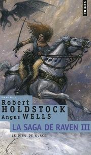 Robert Holdstock - La Saga de Raven Tome 3 : Le dieu de glace.