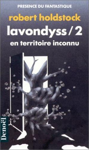 Robert Holdstock - Lavondyss Tome 2 : En territoire inconnu.