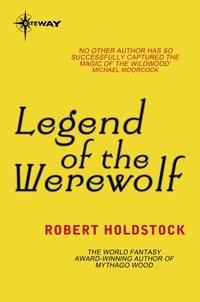 Robert Holdstock - Legend of the Werewolf.