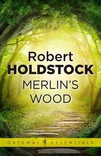 Robert Holdstock - Merlin's Wood.