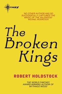 Robert Holdstock - The Broken Kings - Book 3 of the Merlin Codex.