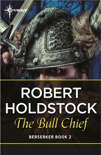 Robert Holdstock - The Bull Chief.