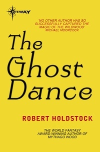 Robert Holdstock - The Ghost Dance.