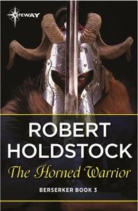 Robert Holdstock - The Horned Warrior.