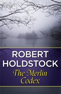 Robert Holdstock - The Merlin Codex.