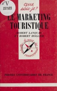 Robert Hollier et Robert Lanquar - Le marketing touristique - La mercatique touristique.