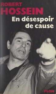 Robert Hossein - En désespoir de cause.