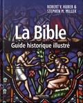 Robert Huber et Stephen M. Miller - La Bible - Guide historique illustré.