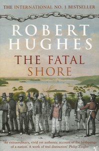 Robert Hughes - The Fatal Shore - A History of the Transportation of Convicts to Australia, 1787-1868.