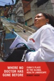 Robert Huish - Where No Doctor Has Gone Before - Cuba's Place in the Global Health Landscape.