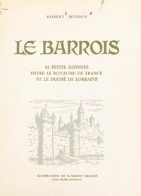 Robert Husson et André Grandpierre - Le Barrois - Sa petite histoire entre le royaume de France et le duché de Lorraine.