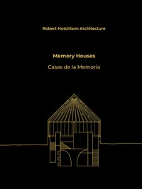 Robert Hutchison - Robert Hutchison Architecture : Memory Houses.