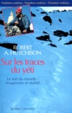 Robert Hutchison - Sur les traces du yéti - Le toit du monde, imaginaire et réalité.