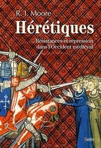Robert Ian Moore - Hérétiques - Résistances et répression dans l'Occident médiéval.
