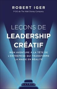 Robert Iger - Leçons de leadership créatif - Mon aventure à la tête de l'entreprise qui transforme la magie en réalité.