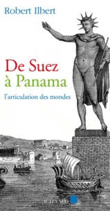 Robert Ilbert - De Suez à Panama - L'articulation des mondes.