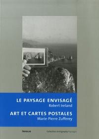 Robert Ireland et Marie-Pierre Zufferey - Le paysage envisagé ; Art et cartes postales.