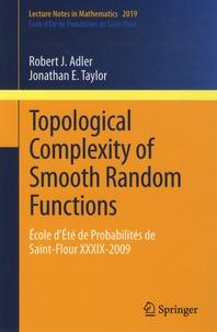 Topological Complexity of Smooth Random Functions - Ecole dété de probabilités de Saint-Flour XXXIX - 2009.pdf