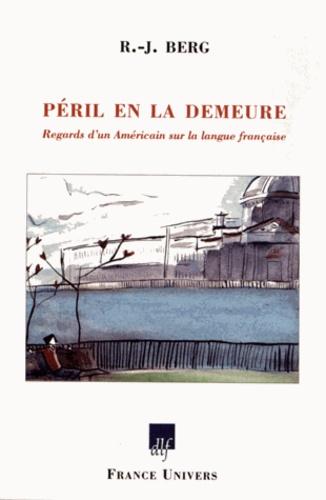 Robert J. Berg - Péril en la demeure - Regards d'un Américain sur la langue française.