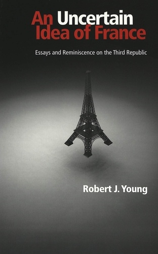 Robert J. Young - An Uncertain Idea of France - Essays and Reminiscence on the Third Republic.
