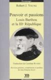 Robert J. Young - Pouvoir et passions - Louis Barthou et la IIIe République.