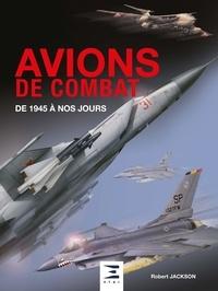 Robert Jackson - Avions de combat - De 1945 à nos jours.