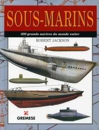 Robert Jackson - Sous-marins - 300 grands navires du monde entier.