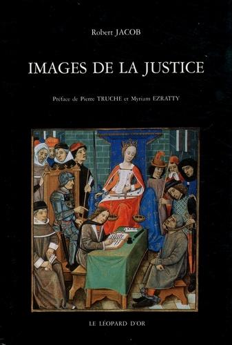 Robert Jacob - Images de la justice - Essai sur l'iconographie judiciaire du Moyen Age à l'âge classique.