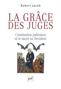 Robert Jacob - La grâce des juges - L'institution judiciaire et le sacré en Occident.