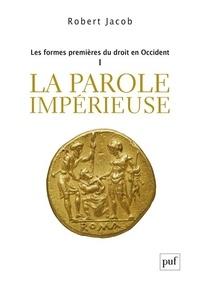 Robert Jacob - Les formes premières du droit en Occident - Tome 1 : La parole impérieuse.