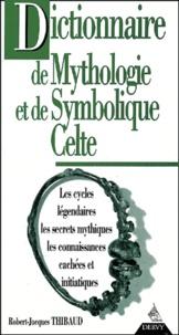 Robert-Jacques Thibaud - Dictionnaire de mythologie et de symbolique celte.