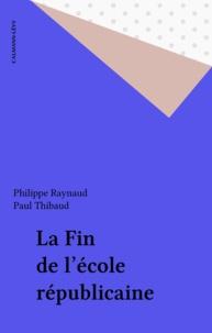 Robert-Jacques Thibaud et Christiane Raynaud - La Fin de l'école républicaine.