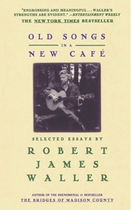 Robert James Waller - Old Songs in a New Cafe - Selected Essays.