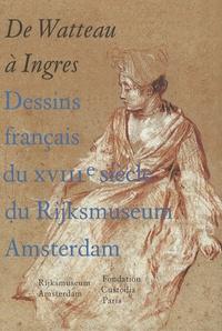 Robert-Jan Te Rijdt - De Watteau à Ingres - Dessins français du XVIIIe siècle du Rijksmuseum Amsterdam.
