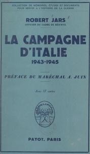 Robert Jars et Alphonse Juin - La campagne d'Italie, 1943-1945.