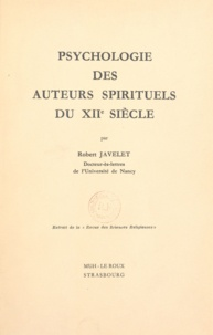 Robert Javelet - Psychologie des auteurs spirituels du XIIe siècle.