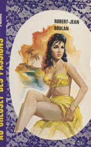 Robert-Jean Boulan - Au creuset des passions.