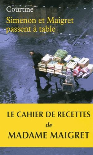 Robert-Jean Courtine - Simenon et Maigret passent à table - Les plaisirs gourmands de Simenon & les bonnes recettes de Madame Maigret.