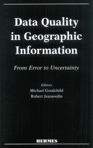 Robert Jeansoulin et Michael Goodchild - Data quality in geographic information - From error to uncertainty.