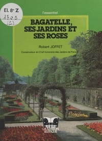 Robert Joffet et Raymond Mondet - Bagatelle, ses jardins et ses roses.
