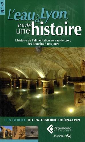 Robert Jonac - L'eau à Lyon, toute une histoire - L'histoire de l'alimentation en eau de Lyon, des Romains à nos jours.