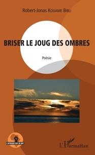 Robert-Jonas Kouamé Bibli - Briser le joug des ombres.