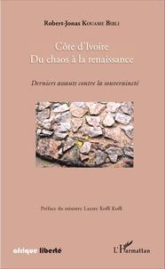 Robert-Jonas Kouamé Bibli - Côte d'Ivoire, du chaos à la renaissance - Derniers assauts contre la souveraineté.