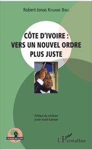 Robert-Jonas Kouamé Bibli - Côte d'Ivoire : vers un nouvel ordre plus juste.